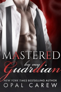 Mastered by my Guardian by Opal Carew